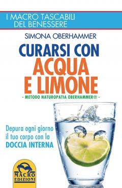 Curarsi con Acqua e Limone. Metodo Naturopatia Oberhammer  Simona Oberhammer   Macro Edizioni