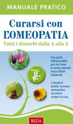 Curarsi con l'Omeopatia. Tutti i disturbi dalla A alla Z  Istituto Riza   Edizioni Riza