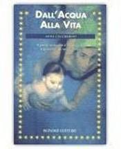 Dall'Acqua alla Vita - Il Parto in acqua e a domicilio  Anna Ceccherini   Bonomi Editore