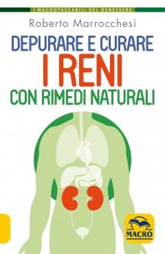 Depurare e Curare i Reni con Rimedi Naturali  Roberto Marrocchesi   Macro Edizioni