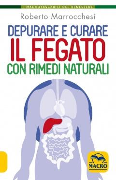 Depurare e Curare il Fegato con Rimedi Naturali  Roberto Marrocchesi   Macro Edizioni