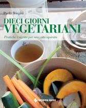 Dieci giorni vegetariani  Paola Borgini   Tecniche Nuove