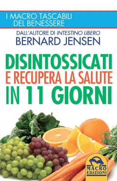 Disintossicati e Recupera la Salute in 11 giorni  Bernard Jensen   Macro Edizioni