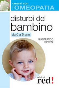 Disturbi del bambino da 0 a 6 anni - Curarsi con l&#039;Omeopatia  Gianfranco Trapani   Red Edizioni
