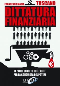 Dittatura Finanziaria  Francesco Maria Toscano   Uno Editori