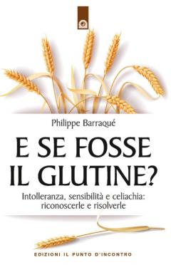 E se fosse il glutine?  Philippe Barraqué   Edizioni il Punto d'Incontro