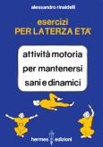 Esercizi per la Terza Età  Alessandro Rinaldelli   Hermes Edizioni