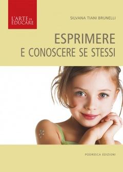 Esprimere e conoscere se stessi  Silvana Brunelli   Podresca Edizioni