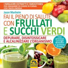 Fai il Pieno di Salute con Frullati e Succhi Verdi  Jason Manheim   Macro Edizioni