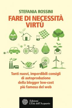 Fare di Necessità Virtù  Stefania Rossini   L'Età dell'Acquario Edizioni
