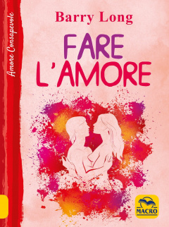 Fare l'Amore  Barry Long   Macro Edizioni