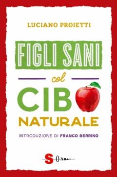 Figli sani col cibo naturale  Luciano Proietti   Sonda Edizioni