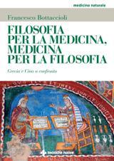 Filosofia per la medicina, medicina per la filosofia  Francesco Bottaccioli   Tecniche Nuove