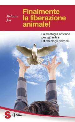 Finalmente la liberazione animale!  Melanie Joy   Sonda Edizioni