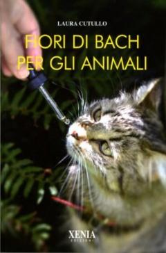 Fiori di Bach per gli animali  Laura Cutullo   Xenia Edizioni