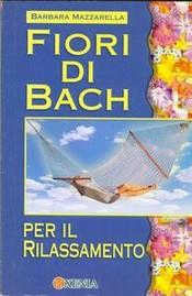 Fiori di Bach per il rilassamento  Barbara Mazzarella   Xenia Edizioni
