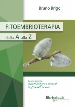Fitoembrioterapia dalla A alla Z  Bruno Brigo   Salus Infirmorum