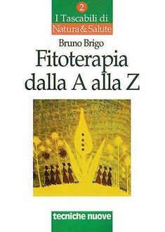 Fitoterapia dalla A alla Z  Bruno Brigo   Tecniche Nuove