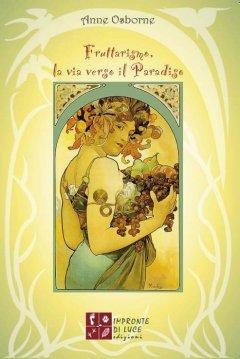 Fruttarismo, la via verso il Paradiso  Anne Osborne   Impronte di luce