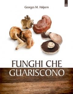 Funghi che guariscono  Georges M. Halpern   Edizioni il Punto d'Incontro