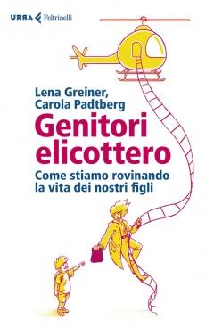 Genitori elicottero  Carola Padtberg Lena Greiner  Feltrinelli