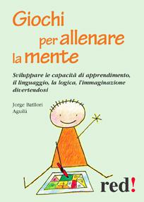 Giochi per allenare la mente  Aguilà Jorge Batllori   Red Edizioni