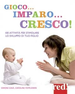 Gioco... Imparo... Cresco  Simone Cave Caroline Fertleman  Red Edizioni