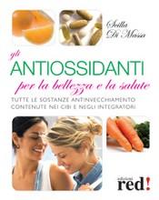 Gli antiossidanti per la bellezza e la salute  Scilla Di Massa   Red Edizioni