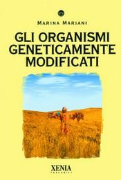 Gli organismi geneticamente modificati  Marina Mariani   Xenia Edizioni