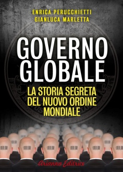 Governo Globale  Enrica Perucchietti Gianluca Marletta  Arianna Editrice