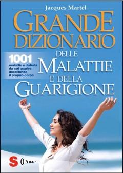Grande dizionario delle malattie e della guarigione  Jacques Martel   Sonda Edizioni
