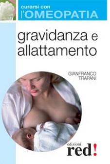 Gravidanza e allattamento - Curarsi con l'omeopatia  Gianfranco Trapani   Red Edizioni