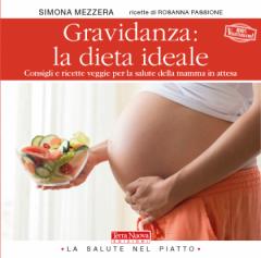 Gravidanza: la dieta ideale. Menu sani ed equilibrati per future mamme  Simona Mezzara   Terra Nuova Edizioni