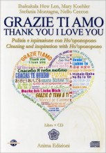 Grazie Ti Amo - Thank You I Love You (CD)  Ihaleakala Hew Len Mary Koehler Stefania Montagna Anima Edizioni