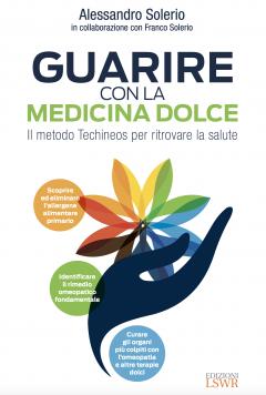 Guarire con la Medicina Dolce  Alessandro Solerio   Lswr
