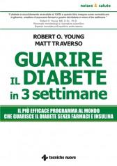 Guarire il diabete in tre settimane  Robert Young Matt Traverso  Tecniche Nuove