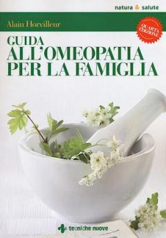 Guida all'omeopatia per la famiglia  Alain Horvilleur   Tecniche Nuove