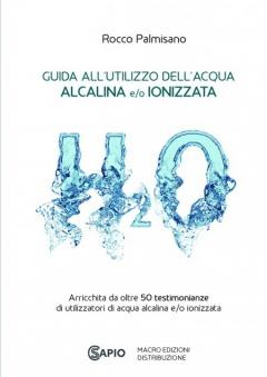 Guida all'Utilizzo dell'Acqua Alcalina e/o Ionizzata  Rocco Palmisano   Sapio