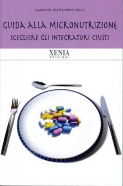 Guida alla micronutrizione  Alessandra Marina Ricci   Xenia Edizioni