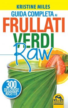 Guida Completa ai Frullati Verdi Raw  Kristine Miles   Macro Edizioni