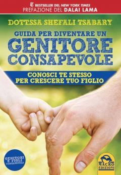 Guida per Diventare un Genitore Consapevole  Shefali Tsabary   Macro Edizioni