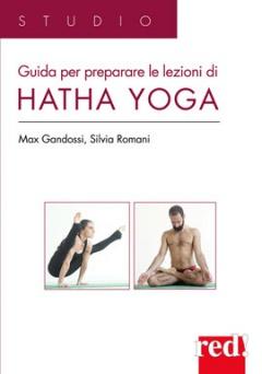 Guida per preparare le lezioni di Hatha yoga  Max Gandossi Silvia Romani  Red Edizioni