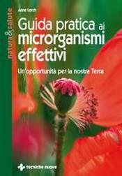Guida pratica ai microrganismi effettivi  Anne Lorch   Tecniche Nuove