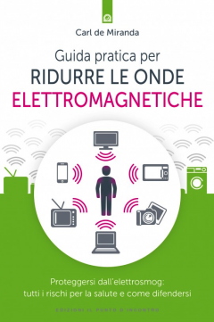 Guida pratica per ridurre le onde elettromagnetiche  Carl de Miranda   Edizioni il Punto d'Incontro