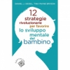 12 strategie rivoluzionarie per favorire lo sviluppo mentale del bambino  Daniel Siegel Tina Payne Bryson  Raffaello Cortina Editore