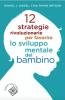 12 strategie rivoluzionarie per favorire lo sviluppo mentale del bambino  Daniel Siegel Tina Payne Bryson  Raffaello Cortina Editore