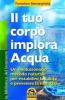 Il tuo corpo implora acqua (ebook)  Fereydoon Batmanghelidj   Macro Edizioni