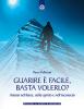 Guarire è facile... basta volerlo? (ebook)  Pierre Pellizzari   Edizioni il Punto d'Incontro