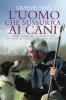 L'uomo che sussurra ai cani (ebook)  Graeme Sims   De Agostini