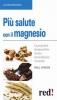 Più Salute con il Magnesio (ebook)  Raul Vergini   Red Edizioni